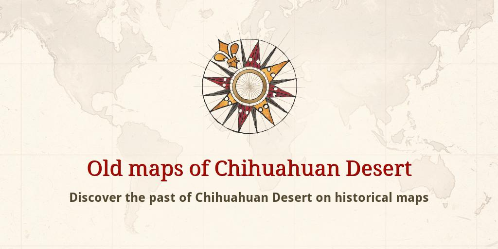 Old maps of Chihuahuan Desert