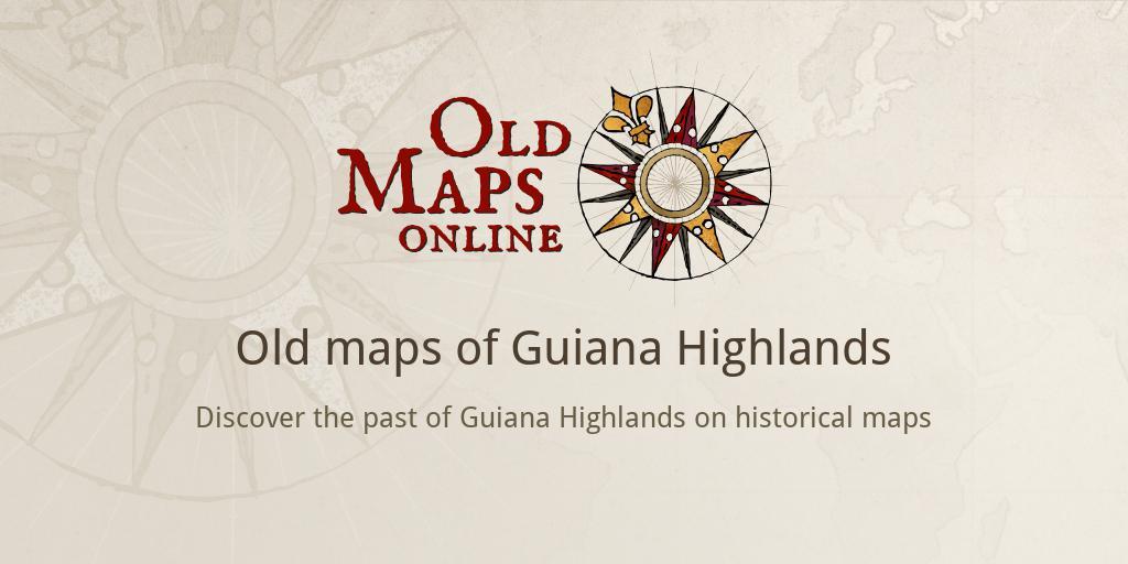Old maps of Guiana Highlands