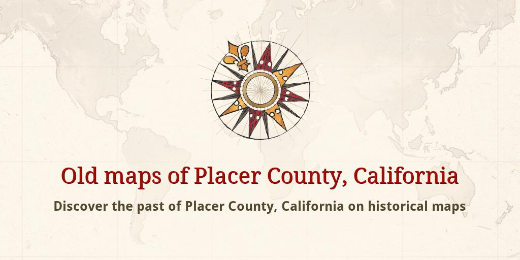 Old maps of Placer County