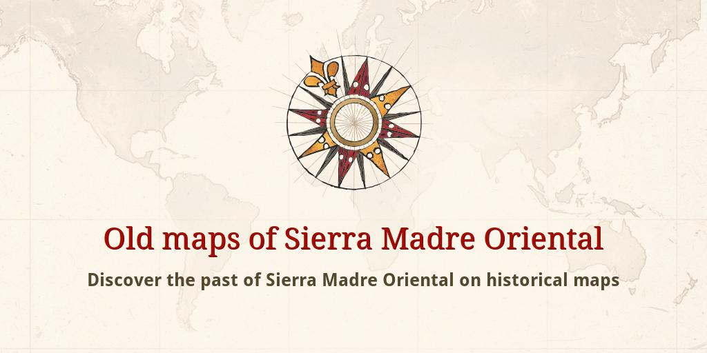 Old maps of Sierra Madre Oriental