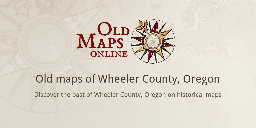 Wheeler Oregon Map.Old Maps Of Wheeler County